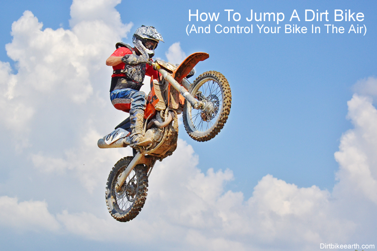 How To Jump A Dirt Bike And Control Your Bike In The Air